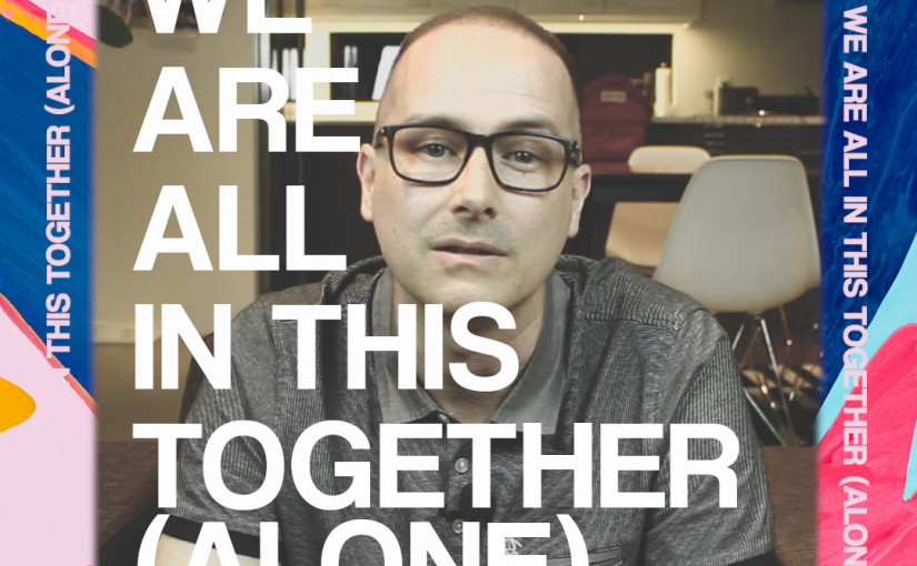 We Are All in This Together (Alone)